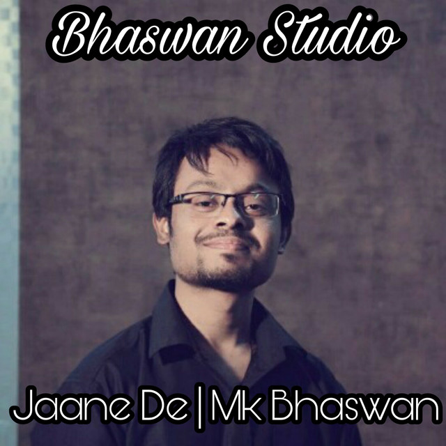 Jaane De by Mk Bhaswan on Spotify