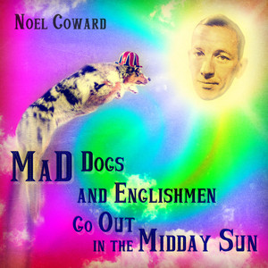 Mad Dogs and Englishmen Go out in the Midday Sun