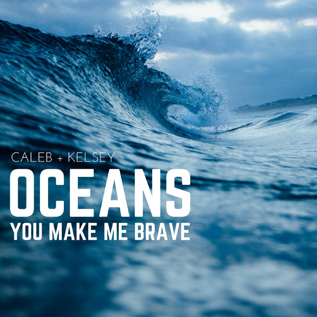 Oceans / You Make Me Brave, a song by Caleb and Kelsey on Spotify