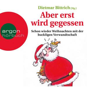 Aber erst wird gegessen - Schon wieder Weihnachten mit der buckligen Verwandtschaft Audiobook