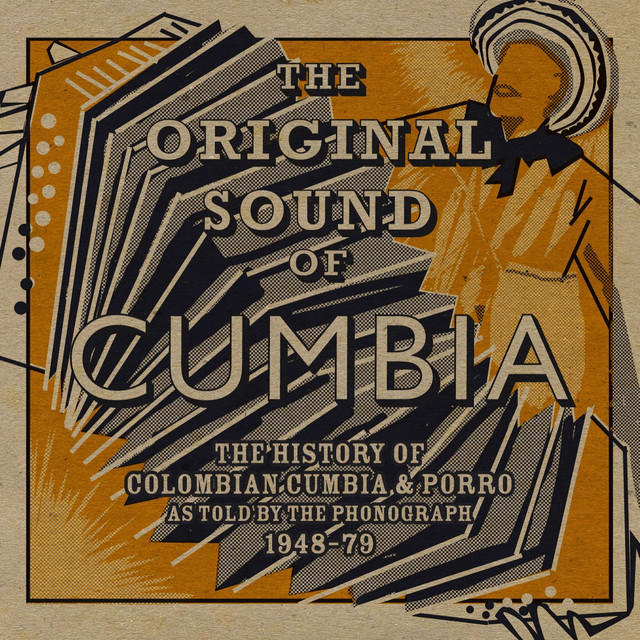 Soundway Presents: The Original Sound of Cumbia (The History of Colombian Cumbia & Porro As Told By The Phonograph 1948-79 Compiled by Quantic)