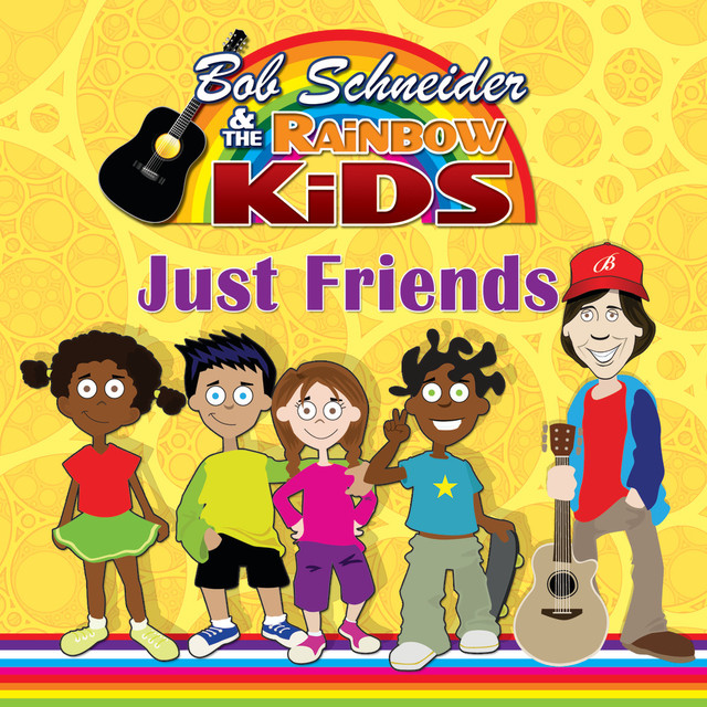 Just Friends by Bob Schneider and the Rainbow Kids
