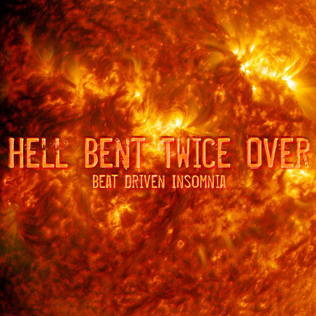 Beat Driven Insomnia - Hell Bent Twice Over