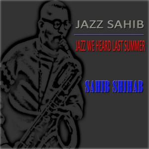 Jazz Sahib: Jazz We Heard Last Summer album