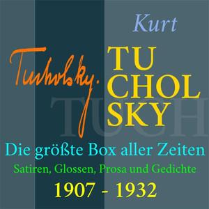 Kurt Tucholsky - Die größte Box aller Zeiten (Satiren, Glossen, Prosa und Gedichte aus den Jahren 1907 - 1932) Audiobook