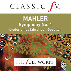 Mahler: Symphony No. 1 (Classic FM: The Full Works) Albümü