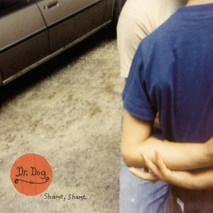 Shame, Shame  - Dr. Dog