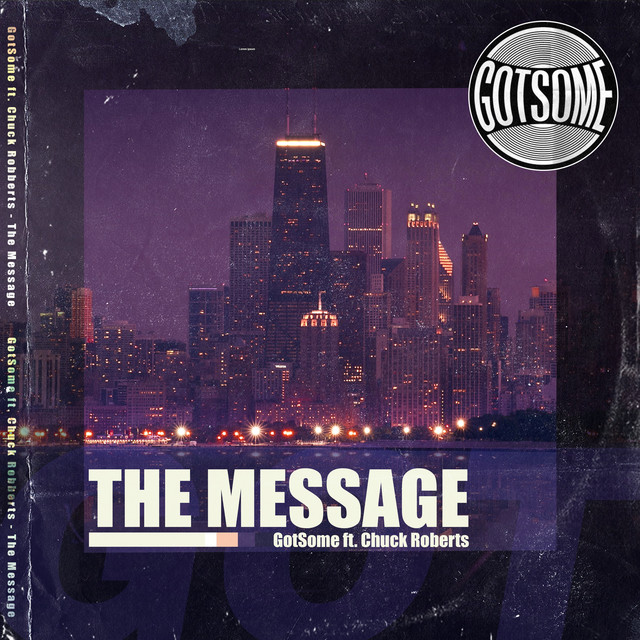 GotSome – The message (ft. Chuck Roberts)