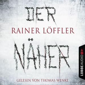 Der Näher - Martin Abel 3 (Gekürzt) Audiobook