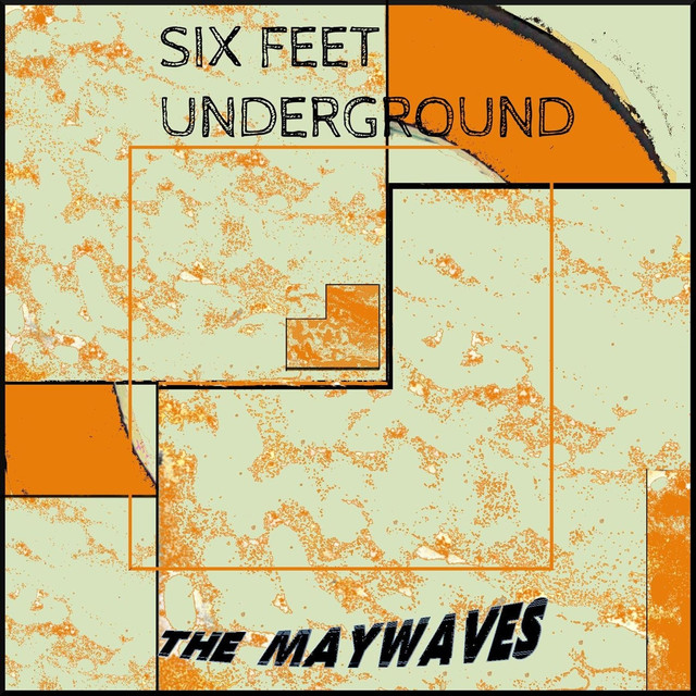 Six Feet Underground By The Maywaves