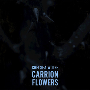 Chelsea Wolfe, Carrion Flowers på Spotify