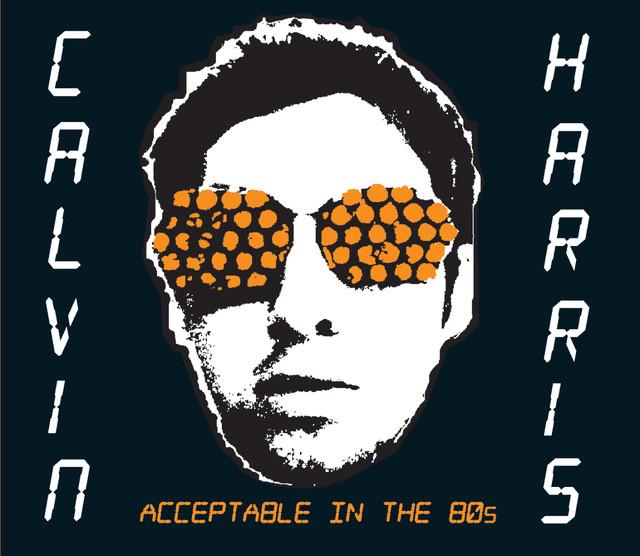 'Acceptable in the 80's' Calvin Harris