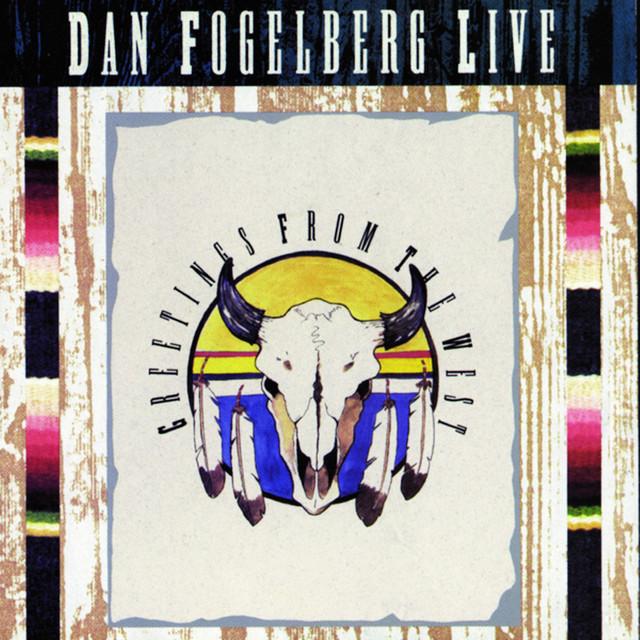 Dan Fogelberg Live: Greetings From The West