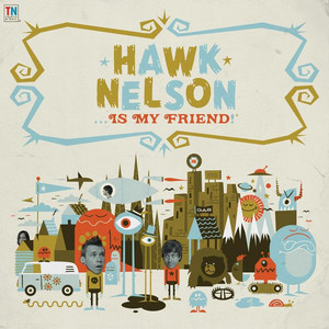 Hawk Nelson Is My Friend - Hawk Nelson