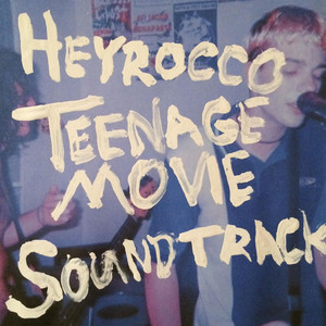 Teenage Movie Soundtrack - Heyrocco