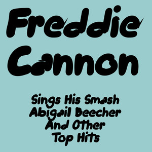 Freddie Cannon Sings His Smash Abigail Beecher and Other Top Hits album