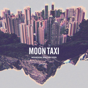 Mountains Beaches Cities - Moon Taxi