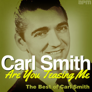 Are You Teasing Me - The Best Of Carl Smith album