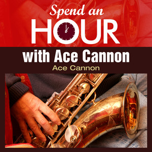 Spend an Hour With..Ace Cannon's Sax album