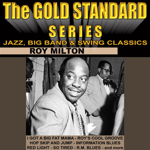 The Gold Standard Series, Jazz, Big Band & Swing Classics - Roy Milton album