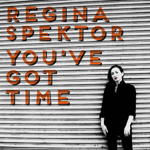 You've Got Time - Regina Spektor