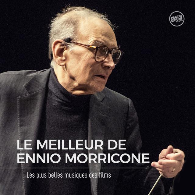 Le Meilleur de Ennio Morricone - Les Plus belles musiques de Films