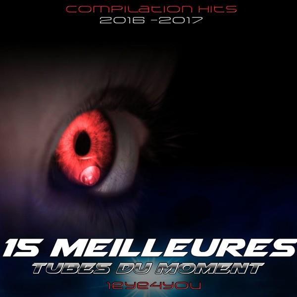 15 Meilleures tubes du moment (Compilation Hits 2016 -2017)