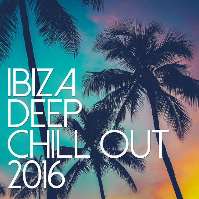 Ibiza Deep Chill Out 2016