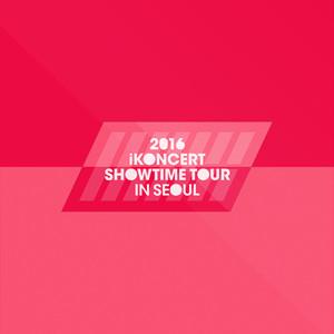 2016 iKON iKONCERT SHOWTIME TOUR IN SEOUL LIVE Albümü