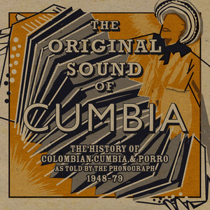 Soundway Presents: The Original Sound of Cumbia (The History of Colombian Cumbia & Porro As Told By The Phonograph 1948-79 Compiled by Quantic) Albümü