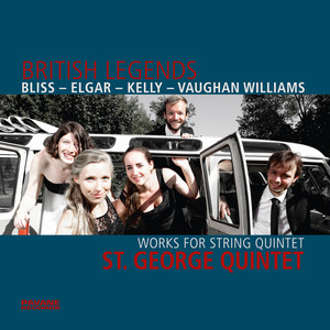 Bliss, Elgar, Kelly & Vaughan Williams: British Legends (Works for String Quintet)