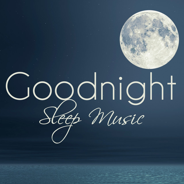 Goodnight Sleep Music Music For Sleeping Trouble Lullabies Relaxing Melodies For Children Baby Music Baby Sleep Training By Sleep Songs  On Spotify