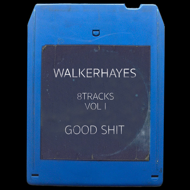Album cover for 8Tracks (Vol. I): Good Shit by Walker Hayes