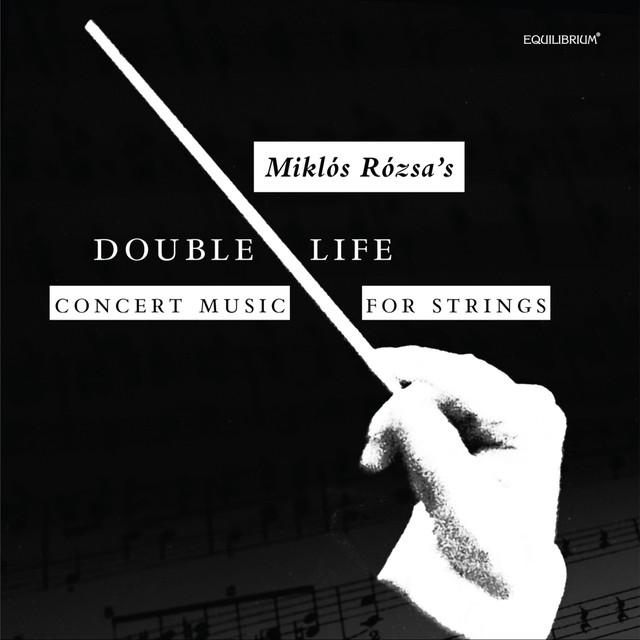 Double Life - Miklós Rózsa's Concert Music for Strings