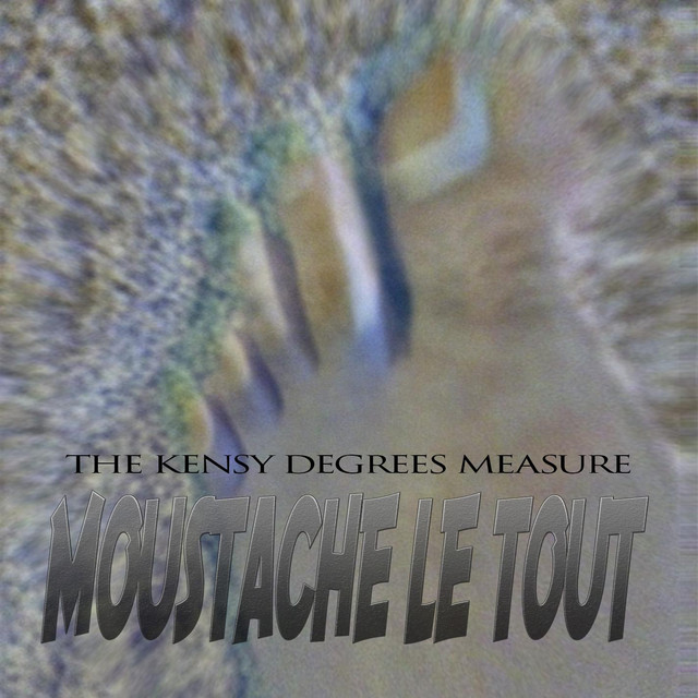 Album cover for The Kensy Degrees Measure by Moustache le Tout