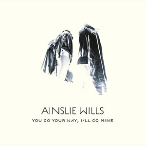 You Go Your Way, I'll Go Mine - Ainslie Wills