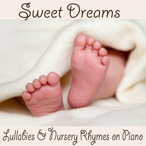 Sweet Dreams: Lullabies & Nursery Rhymes on Piano - Nursery  Rhymes