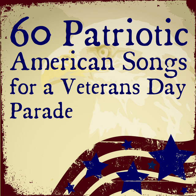 60 Patriotic American Songs For A Veterans Day Parade By