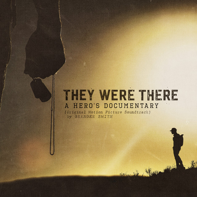 Album cover for They Were There, A Hero's Documentary (Original Motion Picture Soundtrack) by Granger Smith