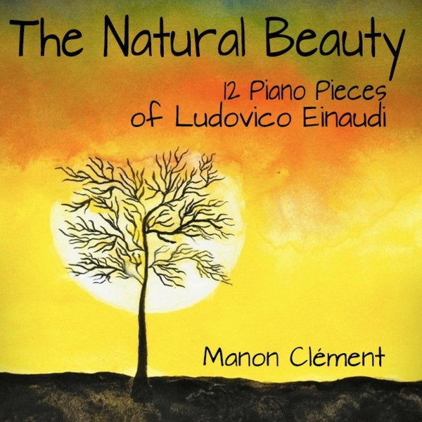 The Natural Beauty (12 Piano Pieces of Ludovico Einaudi)