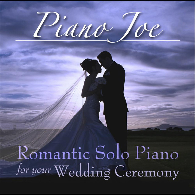 Romantic Solo Piano For A Wedding Ceremony By Piano Joe On