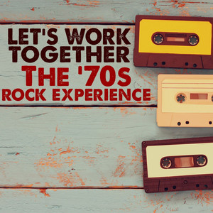 Let's Work Together: The '70s Rock Experience