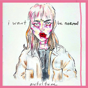 I Want to Be Normal - awfultune