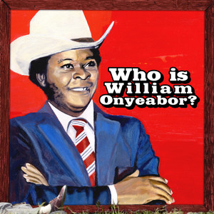 World Psychedelic Classics 5: Who Is William Onyeabor? album
