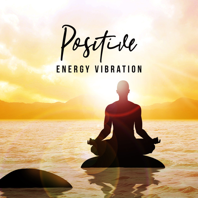Positive Energy Vibration (Calm Music for Meditation, Stress Relief