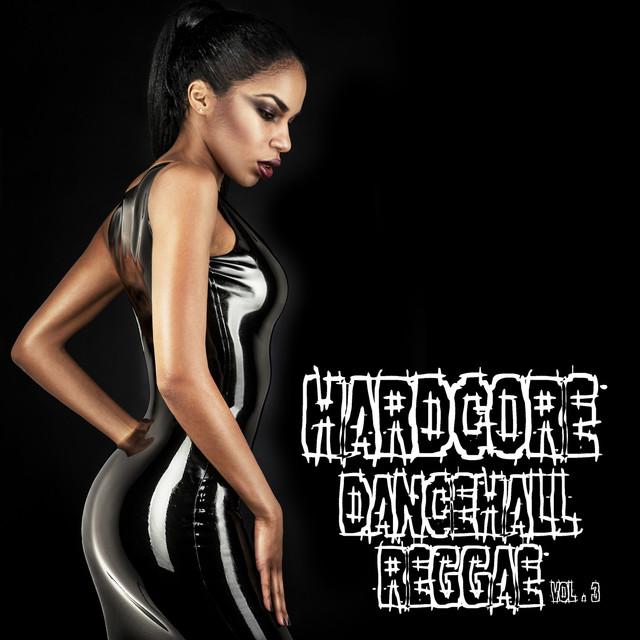 Hardcore Dancehall Reggae Vol. 3