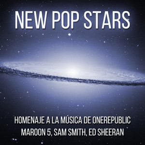 New Pop Stars: Homeaje a la Música de Onerepublic, Maroon 5, Sam Smith, Ed Sheran Albümü