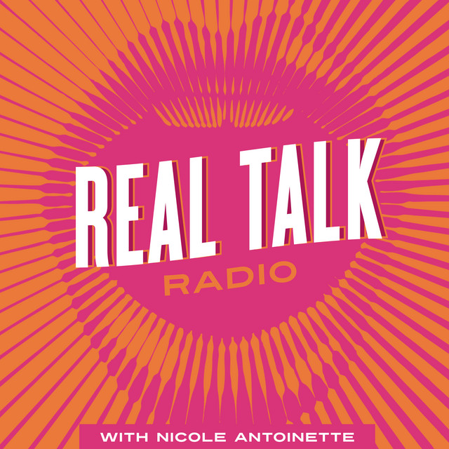 Real Talk Radio with Nicole Antoinette on Spotify