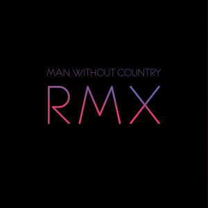 RMX - Remixes By Man Without Country album