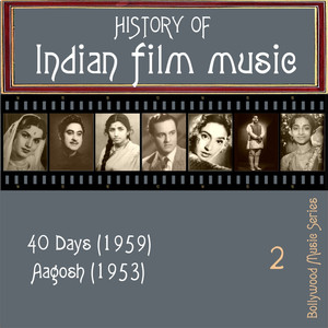History Of Indian Film Music [40 Days (1959)] , Aagosh (1953)], Vol. 2